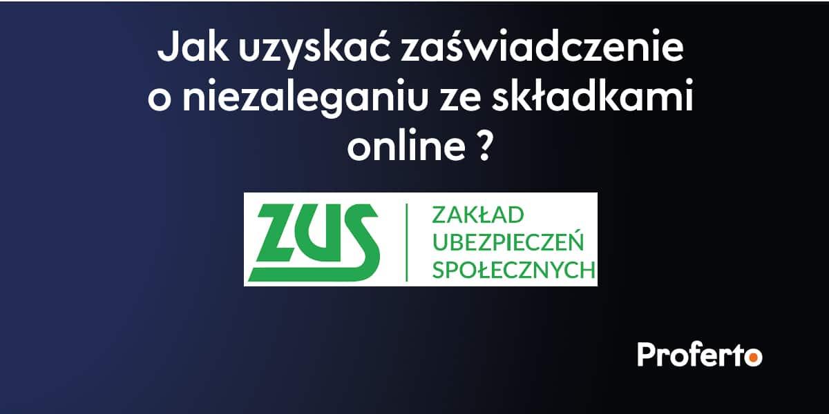 PROFERTO - Jak uzyskać zaświadczenie o niezaleganiu z ZUS online ?